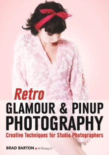 Retro Glamour And Pinup Photography : Creative Techniques for Studio Photographers, Paperback Book