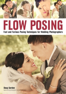Flow Posing : Fast and Furious Posing Techniques for Wedding Photographers, Paperback Book