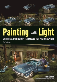 Painting With Light : Lighting & Photoshop Techniques for Photographers, 2nd Ed., Paperback Book