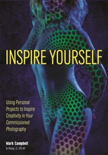 Inspire Yourself : Using Personal Projects to Inspire Creativity in Your Commissioned Photography, Paperback Book