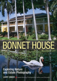 Bonnet House: Thirty-five Acres Of Art: Create Great Nature By Maximizing The Artistic Potential Of A Single Location, Paperback Book