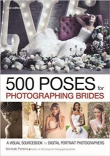 500 Poses For Photographing Brides: A Visual Sourcebook For Portrait Photographers, Paperback / softback Book