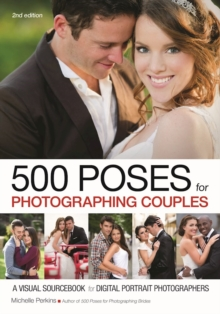500 Poses For Photographing Couples: A Visual Sourcebook For Digital Portrait, Paperback Book