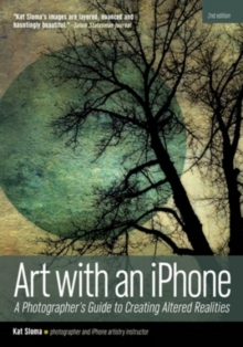 Art with an iphone : A Photographer's Guide to Creating Altered Realities (2nd Edition), Paperback Book
