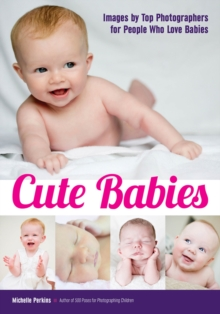 Cute Babies : Images by Top Photographers for People Who Love Babies, Paperback Book