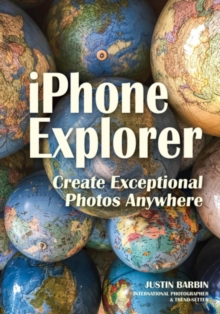 Iphone Explorer : Create Exceptional Photos Anywhere, Paperback / softback Book
