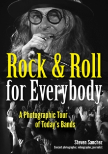Rock & Roll For Everybody : A Photographic Tour of Today's Bands, Paperback / softback Book