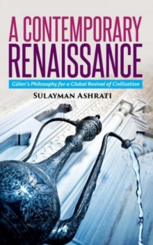 A Contemporary Renaissance : Gulen's Philosophy for a Global Revival of Civilization, Paperback Book