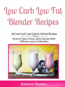 Low Carb Low Fat Blender Recipes: 68 Low Carb Low Calorie Herbal Recipes : Smart & Tasty Fitness Hacks Recipes With Different Juicers & Blenders, EPUB eBook