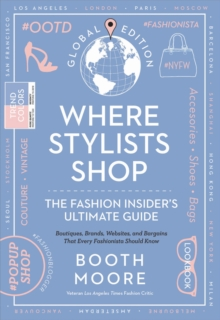 Where Stylists* Shop: *and Designers, Bloggers, Models, Artists, Fashion Insiders, And Tastemakers, Hardback Book