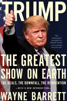 Trump: The Greatest Show On Earth : The Deals, the Downfall, and the Reinvention, Paperback Book