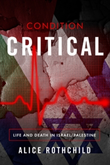 Condition Critical : Life & Death in Palestine / Israel, Paperback Book