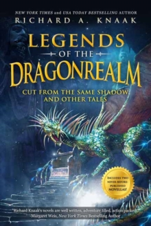 Legends of the Dragonrealm : Cut from the Same Shadow and Other Tales, Paperback Book