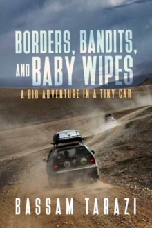Borders, Bandits, and Baby Wipes : A Big Adventure in a Tiny Car, Paperback Book