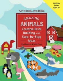 Amazing Animals : Creative Brick Building with Step-by-Step Ideas, Paperback / softback Book