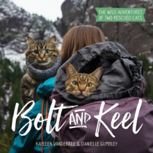 Bolt and Keel - The Wild Adventures of Two Rescued Cats, Hardback Book