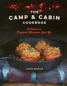The Camp & Cabin Cookbook - 100 Recipes to Prepare Wherever You Go, Hardback Book