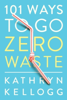 101 Ways to Go Zero Waste, Paperback / softback Book