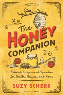 The Honey Companion : Natural Recipes and Remedies for Health, Beauty, and Home, Paperback / softback Book