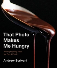 That Photo Makes Me Hungry : Photographing Food for Fun & Profit, Hardback Book