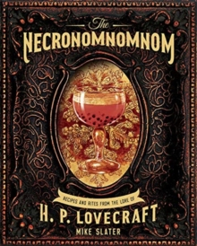 The Necronomnomnom : Recipes and Rites from the Lore of H. P. Lovecraft, Hardback Book