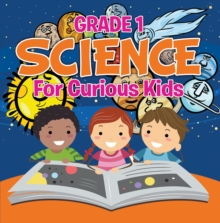 Grade 1 Science: For Curious Kids : Fun Science Trivia for Kids In Grade One, EPUB eBook