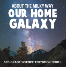 About the Milky Way (Our Home Galaxy) : 3rd Grade Science Textbook Series : Solar System for Kids, EPUB eBook