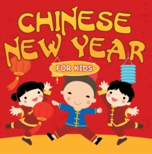 Chinese New Year For Kids : Chinese Calendar, EPUB eBook