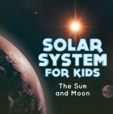 Solar System for Kids : The Sun and Moon : Universe for Kids, EPUB eBook