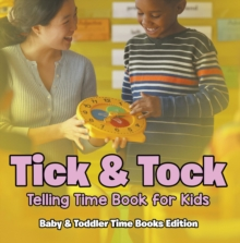 Tick & Tock: Telling Time Book for Kids | Baby & Toddler Time Books Edition, EPUB eBook