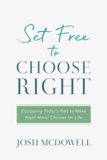 Set Free to Choose Right : Equipping Today's Kids to Make Right Moral Choices for Life, EPUB eBook
