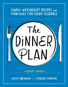 The Dinner Plan : Simple Weeknight Recipes and Strategies for Every Schedule, EPUB eBook
