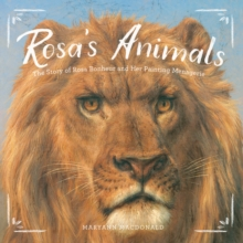 Rosa's Animals : The Story of Rosa Bonheur and Her Painting Menagerie, EPUB eBook