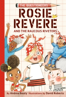 Rosie Revere and the Raucous Riveters : The Questioneers Book #1, EPUB eBook