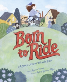 Born to Ride : A Story About Bicycle Face, EPUB eBook