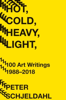 Hot, Cold, Heavy, Light, 100 Art Writings 1988-2018, EPUB eBook