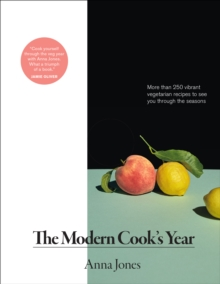 The Modern Cook's Year : More than 250 Vibrant Vegetarian Recipes to See You Through the Seasons, EPUB eBook