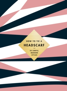 How to Tie a Headscarf : 30 Simple, Modern Styles, EPUB eBook