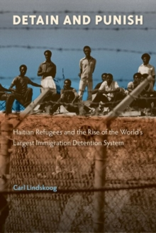 Detain and Punish : Haitian Refugees and the Rise of the World's Largest Immigration Detention System, Hardback Book