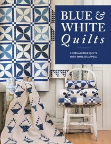 Blue & White Quilts : 13 Remarkable Quilts with Timeless Appeal, EPUB eBook