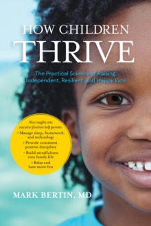 How Children Thrive : The Practical Science of Raising Independent, Resilient, and Happy Kids, Paperback Book