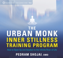 The Urban Monk Inner Stillness Training Program : How to Open Up and Awaken to the Infinite River of Life, CD-Audio Book