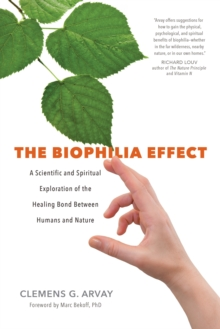Biophilia Effect : The Healing Bond Between Humans and Nature, Paperback Book