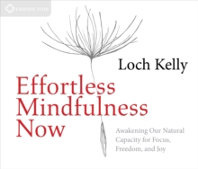 Effortless Mindfulness Now : Awakening Our Natural Capacity for Focus, Freedom, and Joy, CD-Audio Book