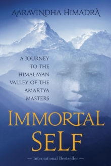 Immortal Self : A Journey to the Himalayan Valley of the Amartya Masters, Paperback / softback Book