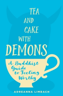 Tea and Cake with Demons : A Buddhist Guide to Feeling Worthy, Paperback / softback Book
