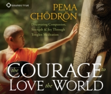 The Courage to Love the World : Discovering Compassion, Strength, and Joy through Tonglen Meditation, CD-Audio Book