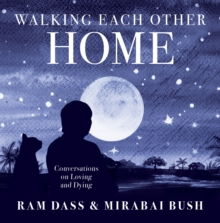 Walking Each Other Home : Conversations on Love and Dying, Hardback Book