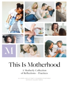 This Is Motherhood : A Motherly Collection of Reflections + Practices, Paperback / softback Book