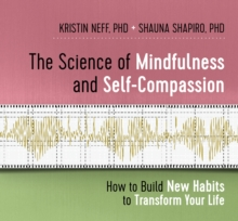 The Science of Mindfulness and Self-Compassion : How to Build New Habits to Transform Your Life, CD-Audio Book